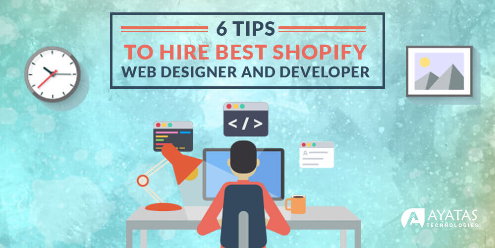 6 Tips To Hire Best Shopify Web Designer And Developer